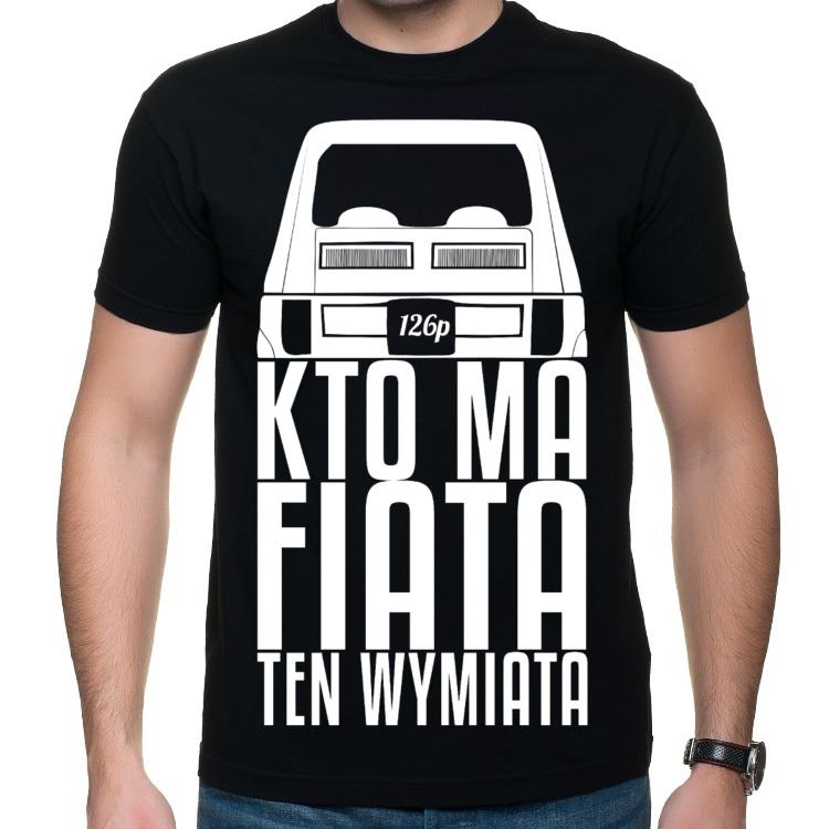 126p - Kto ma Fiata ten wymiata! - t-shirt koszulka z nadrukiem